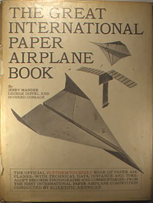 『The great international paper airplane book』 Jerry Mander, George Dippel, Howard Gossage, Simon and Schuster, USA 1967 紙飛行機に関する専門書籍。その発想は柔軟で、スピードや飛行距離などを競う内容のものではない
